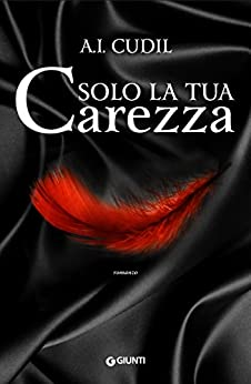 Solo la tua carezza (Six Senses Vol. 3) di [Cudil, A. I.]
