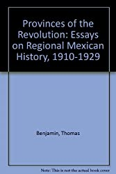 Provinces of the Revolution: Essays on Regional Mexican History, 1910-1929