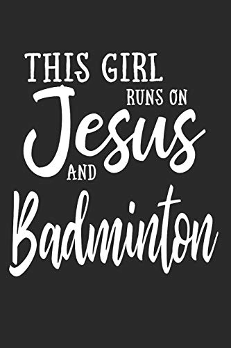 This Girl Runs On Jesus And Badminton: Journal, Notebook