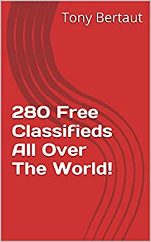 280 Free Classifieds All Over The World!: Classified Ads You Can Post For Free! by [Bertaut, Tony]