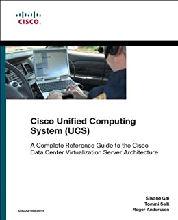 Cisco Unified Computing System (UCS) (Data Center): A Complete Reference Guide to the Cisco Data Center Virtualization Server Architecture (Networking Technology) by [Gai, Silvano, Salli, Tommi, Andersson, Roger]