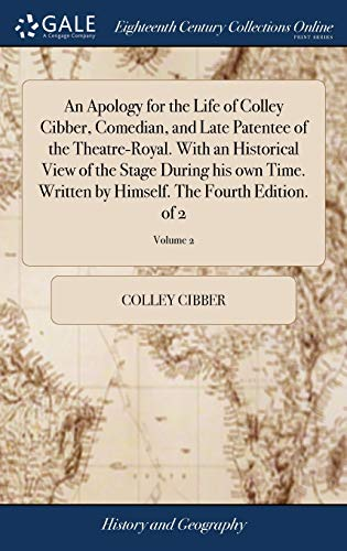 An Apology for the Life of Colley Cibber, Comedian, and Late Patentee of the Theatre-Royal. with an Historical View of the Stage During His Own Time. ... Himself. the Fourth Edition. of 2; Volume 2