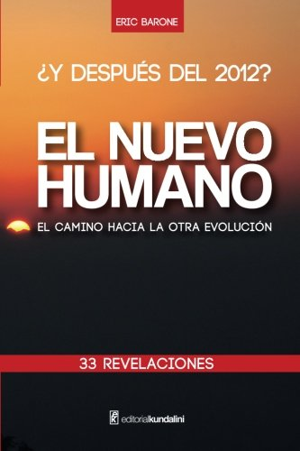 ¿Y DESPUÉS DEL 2012? EL NUEVO HUMANO el camino hacia la otra evolución 33 REVELACIONES