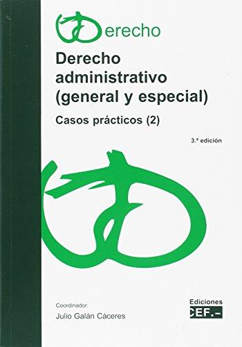 DERECHO ADMINISTRATIVO (GENERAL Y ESPECIAL). CASOS PRÁCTICOS (2) por Julio Galán Cáceres
