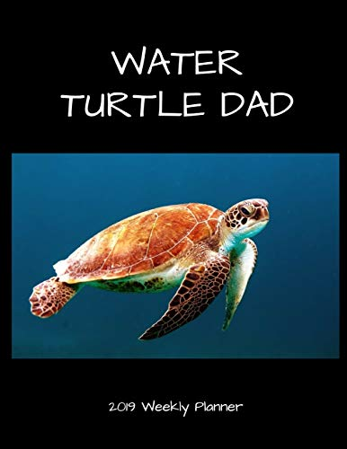 Water Turtle Dad 2019 Weekly Planner: A Scheduling Calendar for Turtle Owners -