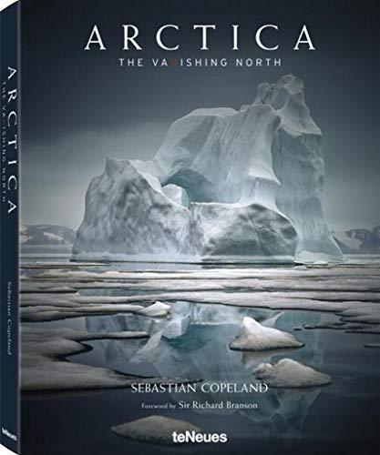 Arctica. The vanishing north. Ediz. inglese, tedesca e francese di Sebastian Copeland