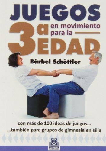 Juegos En Movimiento Para La 3ª Edad (Tercera Edad) por Bärbel Schöttlelr