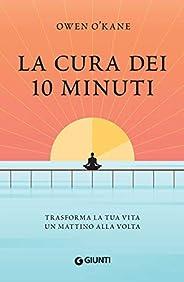 La cura dei 10 minuti: Trasforma la tua vita un mattino alla volta
