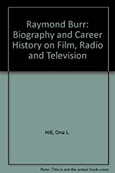 Raymond Burr: A Film, Radio, and Television Biography by Ona L. Hill (1994-05-30)