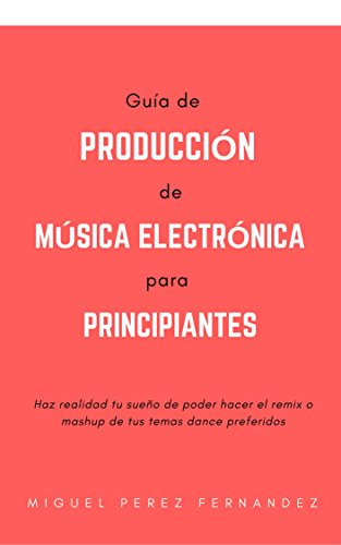Guía de Producción de Música Electrónica para Principiantes por Miguel Perez Fernandez