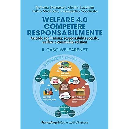 Welfare 4.0. Competere Responsabilmente. Aziende Con L'anima: Responsabilità Sociale, Welfare E Community Relation. Il Caso Welfarenet