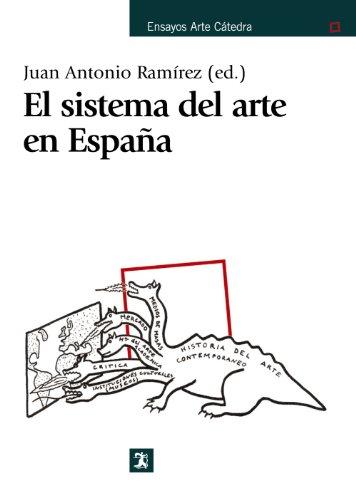 El sistema del arte en España (Ensayos Arte Cátedra)