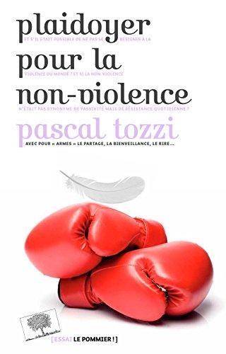 Plaidoyer pour la non-violence (Essais) par Pascal Tozzi