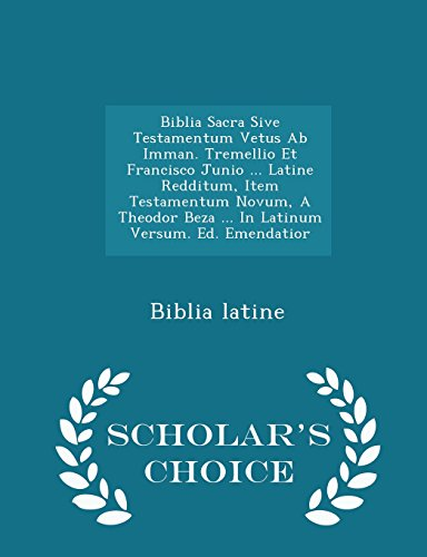 Biblia sacra sive testamentum vetus ab imman. tremellio et francisco junio ... latine redditum, item testamentum novum, a theodor beza ... in latinum versum. ed. emendatior - scholar's choice edition