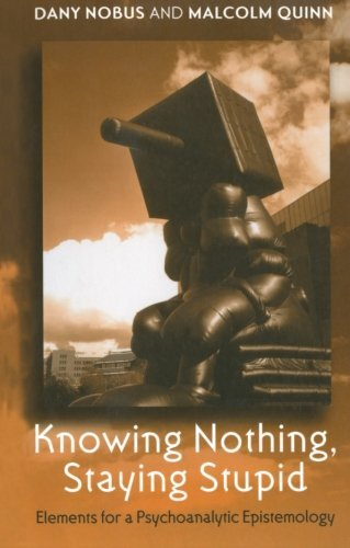 Knowing Nothing, Staying Stupid: Elements for a Psychoanalytic Epistemology by Dany Nobus (2005-06-23)