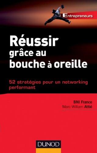 Russir grce au bouche  oreille : 52 stratgies pour un networking performant (Entrepreneurs)