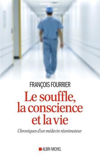 Le souffle, la conscience et la vie - Chroniques d'un médecin réanimateur