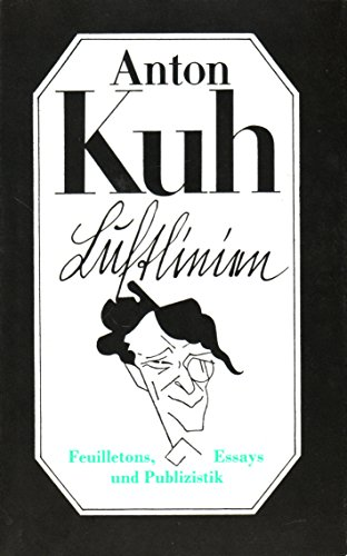 Anton Kuh: Luftlinien - Feulilletons, Essays und Publizistik