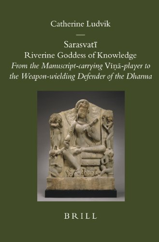 Sarasvatī Riverine Goddess of Knowledge: From the Manuscript-Carrying Vīṇā-Player to the Weapon-Wielding Defender of the Dharma: ... of the Dharma (Brill's Indological Library) por Catherine Ludvik