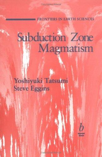 Subduction Zone Magmatism (Frontiers in Earth Sciences) by Yoshiyuki Tatsumi (1995-06-15) par Yoshiyuki Tatsumi;Steve Eggins