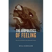 The Biopolitics of Feeling: Race, Sex, and Science in the Nineteenth Century (ANIMA)