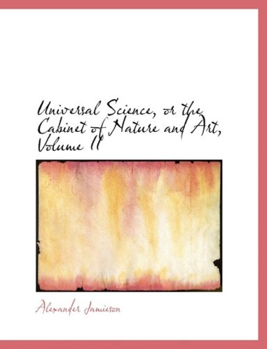 2: Universal Science, or the Cabinet of Nature and Art, Volume II
