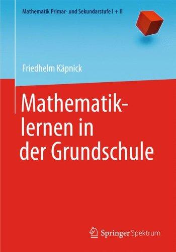 Mathematiklernen in der Grundschule (Mathematik Primarstufe und Sekundarstufe I + II)