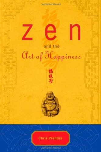 Zen and the Art of Happiness Deluxe Gift Edition: Written by Chris Prentiss, 2009 Edition, (Deluxe) Publisher: Power Press [Hardcover]