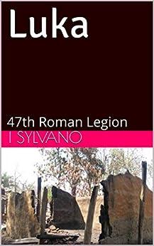 Luka: 47th Roman Legion (English Edition) de [Sylvano, I.]