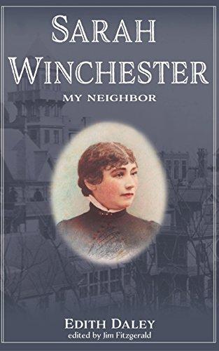 Sarah Winchester, My Neighbor (Winchester Mystery House)