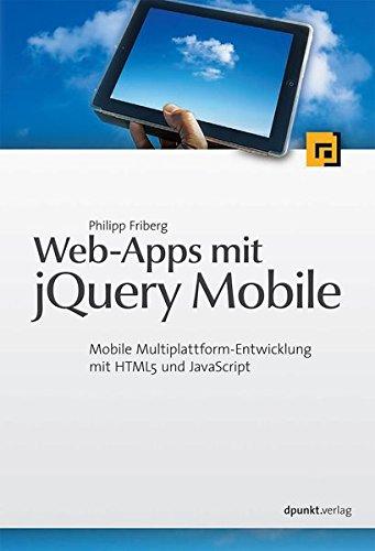 Web-Apps mit jQuery Mobile: Mobile Multiplattform-Entwicklung mit HTML5 und JavaScript