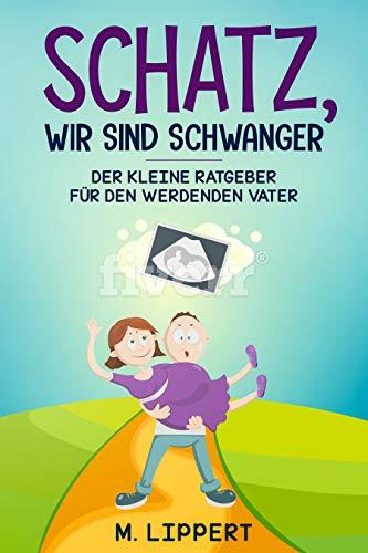 Schatz, Wir sind schwanger: Kleiner humorvoller Ratgeber für den werdenden Papi