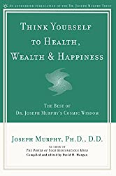 Think Yourself to Health, Wealth, & Happiness: The Best of Dr. Joseph Murphy's Cosmic Wisdom
