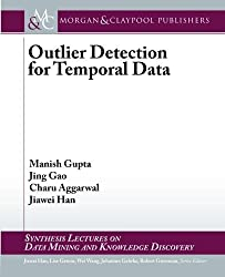 Outlier Detection for Temporal Data (Synthesis Lectures on Data Mining and Knowledge Discovery) by Manish Gupta (2014-04-01)