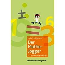 Der Mathe-Jogger: 111 mathematische Rätsel mit ausführlichen Lösungen