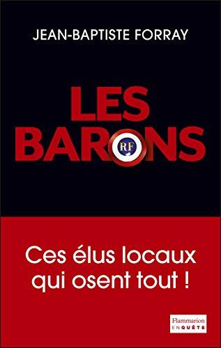 Les Barons: Ces élus qui osent tout !