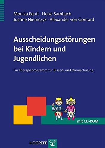 Ausscheidungsstörungen bei Kindern und Jugendlichen: Ein Therapieprogramm zur Blasen- und Darmschulung (Therapeutische Praxis)