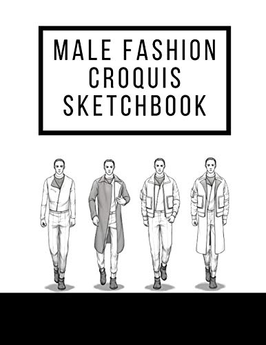 Male Fashion Croquis Sketchbook: A Professional Cool Cute Casual Male Figure Body Illustration Templates Sketchpad with 300 Drawn Images for Designers ... Men Designs And Create a Stunning Portfolio -