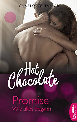 Hot Chocolate - Promise: Wie alles begann (L.A. Roommates) von [Taylor, Charlotte]