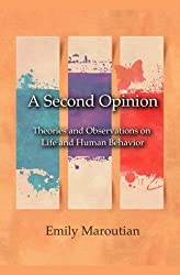 [A Second Opinion: Theories and Observations on Life and Human Behavior] [By: Maroutian, Emily] [July, 2009]