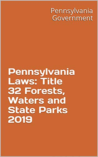 Pennsylvania Laws: Title 32 Forests, Waters and State Parks 2019 (English Edition)