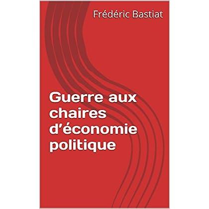 Guerre aux chaires d'économie politique (Œuvres complètes de Frédéric Bastiat t. 5)
