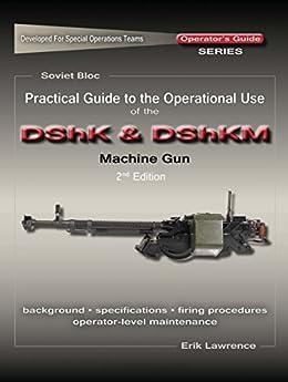 Descargar Practical Guide to the Operational Use of the DShK & DShKM Machine Gun PDF Gratis