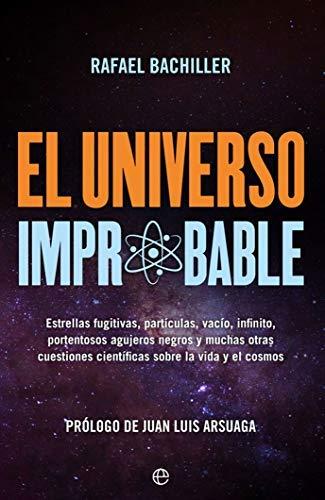 El universo improbable: Estrellas fugitivas, partículas, vacío, infinito, portentosos agujeros negros y muchas otras cuestiones científicas sobre la vida y el cosmos (Spanish Edition)