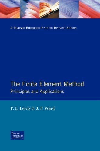 The Finite Element Method: Principles and Applications (Modern Applications of Mathematics) by Lewis, P. E., Ward, J. P. (1991) Hardcover