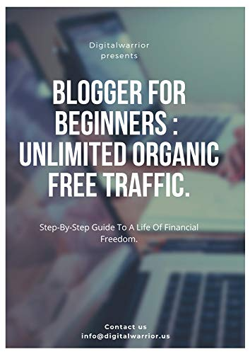 Blogger for Beginners: unlimited Organic Free Traffic for your ...