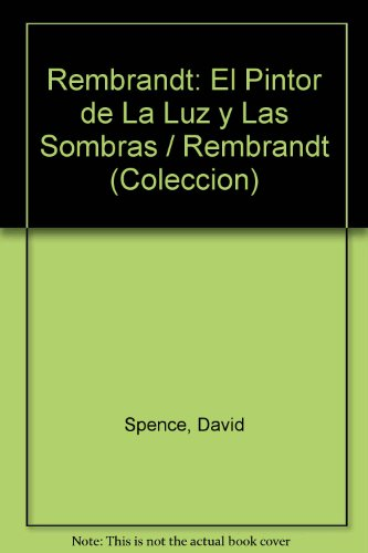 Rembrandt: El Pintor de La Luz y Las Sombras (Grandes Artistas) por David Spence