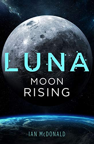 Luna: Moon Rising (Luna 3) (English Edition) eBook: McDonald, Ian ...