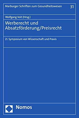 Werberecht und Absatzförderung/Preisrecht: 21. Symposium von Wissenschaft und Praxis (Marburger Schriften zum Gesundheitswesen 31)