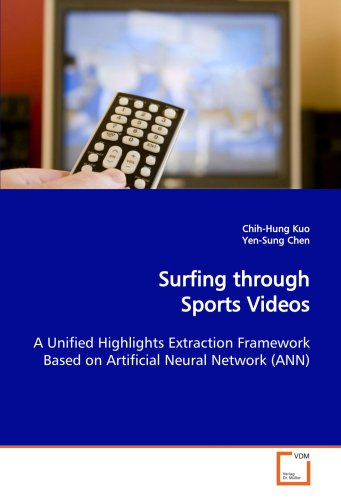 Surfing through Sports Videos: A Unified Highlights Extraction Framework Based on Artificial Neural Network (ANN) Unified Video